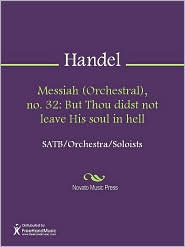 George Frideric Handel - Messiah (Orchestral), no. 32: But Thou didst not leave His soul in hell