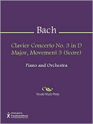 Johann Sebastian Bach - Clavier Concerto No. 3 in D Major, Movement 3 (Score)