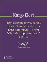 "Sigfrid Karg-Elert - From Heavan above, behold I come (This is the day, the Lord hath made) - From ""Chorale-Improvisations"" Op. 65"