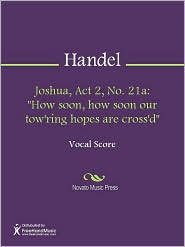 "George Frideric Handel - Joshua, Act 2, No. 21a: ""How soon, how soon our tow'ring hopes are cross'd"""