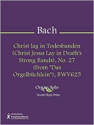 "Johann Sebastian Bach - Christ lag in Todesbanden (Christ Jesus Lay in Death's Strong Bands), No. 27 (from ""Das Orgelbuchlein""), BWV625"