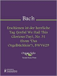 """Johann Sebastian Bach - Erschienen ist der herrliche Tag (Joyful We Hail This Glorious Day), No. 31 (from """"Das Orgelbuchlein""""), BWV629"""