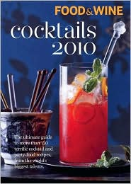 Cocktails 2010: The Ultimate Source for 170-Plus Terrific Cocktail and Party-Food Recipes
