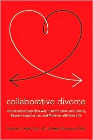 Collaborative Divorce: The Revolutionary New Way to Restructure Your Life, Resolve Legal Issues, and Move On With Your Life
