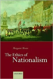 Margaret Moore - The Ethics of Nationalism