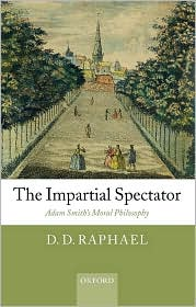 D. D. Raphael - The Impartial Spectator: Adam Smith's Moral Philosophy: Adam Smith's Moral Philosophy