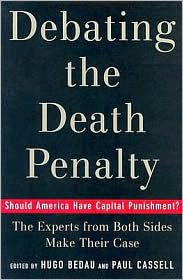 Paul G. Cassell Hugo Adam Bedau - Debating the Death Penalty: Should America Have Capital Punishment? The Experts on Both Sides Make Their Best Case: Should Ameri