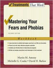 David H. Barlow, Michelle G. Craske Martin M. Antony - Mastering Your Fears and Phobias : Workbook: Workbook