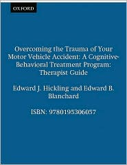 Edward B. Blanchard Edward J. Hickling - Overcoming the Trauma of Your Motor Vehicle Accident: A Cognitive-Behavioral Treatment Program Therapist Guide: A Cognitive-Beha