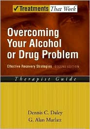 G. Alan Marlatt Dennis C. Daley - Overcoming Your Alcohol or Drug Problem: Effective Recovery Strategies Therapist Guide: Effective Recovery Strategies Therapist