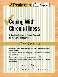 Jeffrey Gonzalez, Nafisseh Soroudi Steven Safren - Coping with Chronic Illness: A Cognitive-Behavioral Approach for Adherence and Depression Client Workbook: A Cognitive-Behaviora