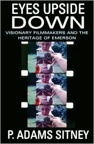 P. Adams Sitney - Eyes Upside Down: Visionary Filmmakers and the Heritage of Emerson: Visionary Filmmakers and the Heritage of Emerson
