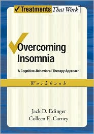 Colleen E. Carney Jack D. Edinger - Overcoming Insomnia: A Cognitive-Behavioral Therapy Approach Workbook: A Cognitive-Behavioral Therapy Approach Workbook