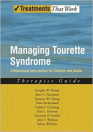 John Piacentini, Susanna Chang Douglas W. Woods - Managing Tourette Syndrome: A Behavioral Intervention for Children and Adults : Therapist Guide