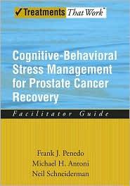Neil Schneiderman, Michael H. Antoni Frank J. Penedo - Cognitive-behavioral Stress Management for Prostate Cancer Recovery: Facilitator Guide