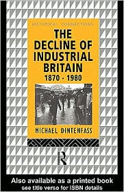 Michael Dintenfass - The Decline of Industrial Britain: 1870-1980