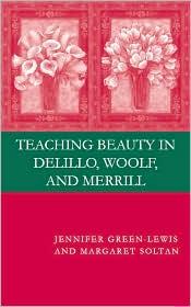 Margaret Soltan Jennifer Green-Lewis - Teaching Beauty in Delillo, Woolf, and Merrill