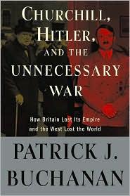 """Patrick J. Buchanan - Churchill, Hitler, and """"The Unnecessary War"""""""