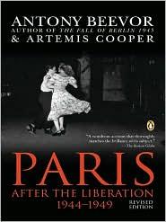 Artemis Cooper Antony Beevor - Paris After the Liberation 1944-1949: Revised Edition