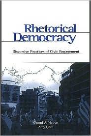 Gerard Hauser - Rhetorical Democracy: Discursive Practices of Civic Engagement