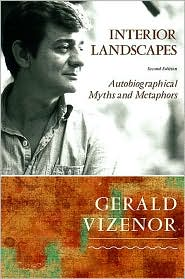 Gerald Vizenor - Interior Landscapes, Second Edition: Autobiographical Myths and Metaphors