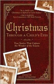 Helen Szymanski - Christmas Through a Child's Eyes: True Stories That Capture the Wonder of the Season