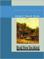 Johann David Wyss - The Swiss Family Robinson: Told In Words Of One Syllable