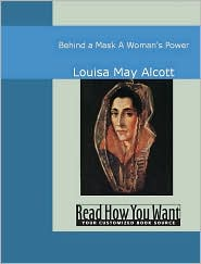 Louisa May Alcott - Behind A Mask: A Woman's Power