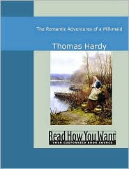Thomas Hardy - The Romantic Adventures Of A Milkmaid