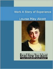 Louisa May Alcott - Work: A Story Of Experience