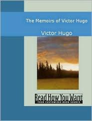 Victor Hugo - The Memoirs Of Victor Hugo
