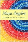 Book Cover Image. Title: Letter to My Daughter, Author: by Maya Angelou