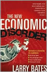 Book Cover Image. Title: The New Economic Disorder:  Strategies for Weathering Any Crisis While Keeping Your Finances Intact, Author: by Larry Bates