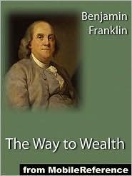 Benjamin Franklin - The Way To Wealth  (Mobi Classics)