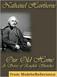 Nathaniel Hawthorne - Our Old Home - A Series Of English Sketches  (Mobi Classics)