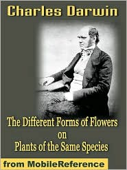 Charles Darwin - The Different Forms Of Flowers On Plants Of The Same Species  (Mobi Classics)