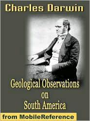 Charles Darwin - Geological Observations On South America  (Mobi Classics)