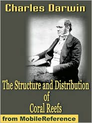 Charles Darwin - The Structure And Distribution Of Coral Reefs  (Mobi Classics)