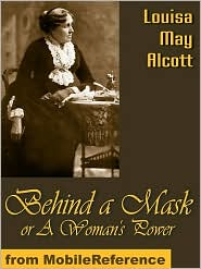 Louisa May Alcott - Behind A Mask, Or A Woman's Power (Mobi Classics)