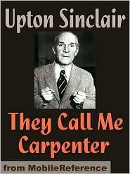 Upton Sinclair - They Call Me Carpenter  (Mobi Classics)