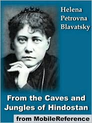 H. P. Blavatsky - From The Caves And Jungles Of Hindostan (Mobi Classics)