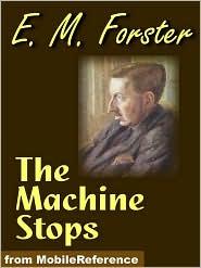 E. M. Forster - The Machine Stops  (Mobi Classics)