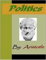 Aristotle - Aristotle:  Politics