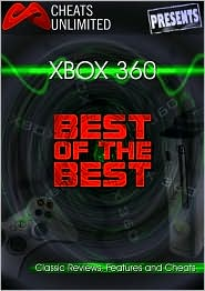 Cheats Unlimited presents Xbox 360: The Best of the Best: Classic Reviews, Features and Cheats