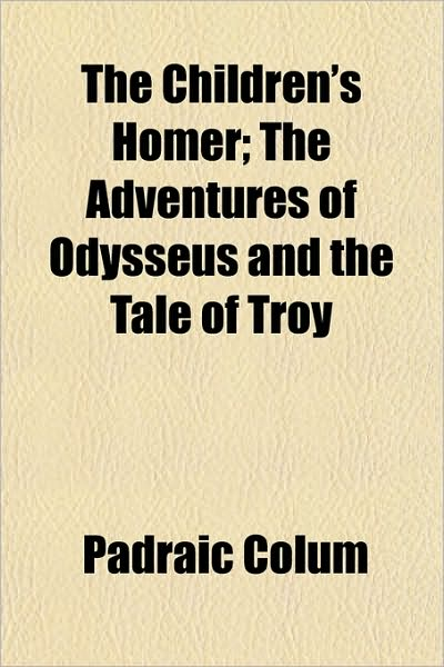 The Children's Homer: The Adventures of Odysseus and the Tale of Troy book cover