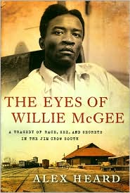 The Eyes of Willie McGee : A Tragedy of Race, Sex, and Secrets in the Jim Crow South