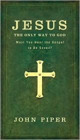 Jesus: The Only Way to God - Must You Hear the Gospel to Be Saved?