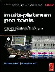 Brady Barnett Nathan Adam - Multi-Platinum Pro Tools: Advanced editing techniques to take your projects from good, to gold, and beyond