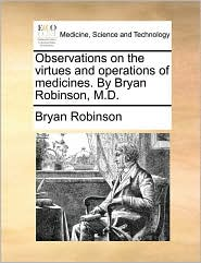 Observations on the Virtues and Operations of Medicines. by