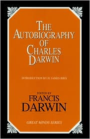 Charles Darwin - Autobiography of Charles Darwin, The (Great Minds Series)